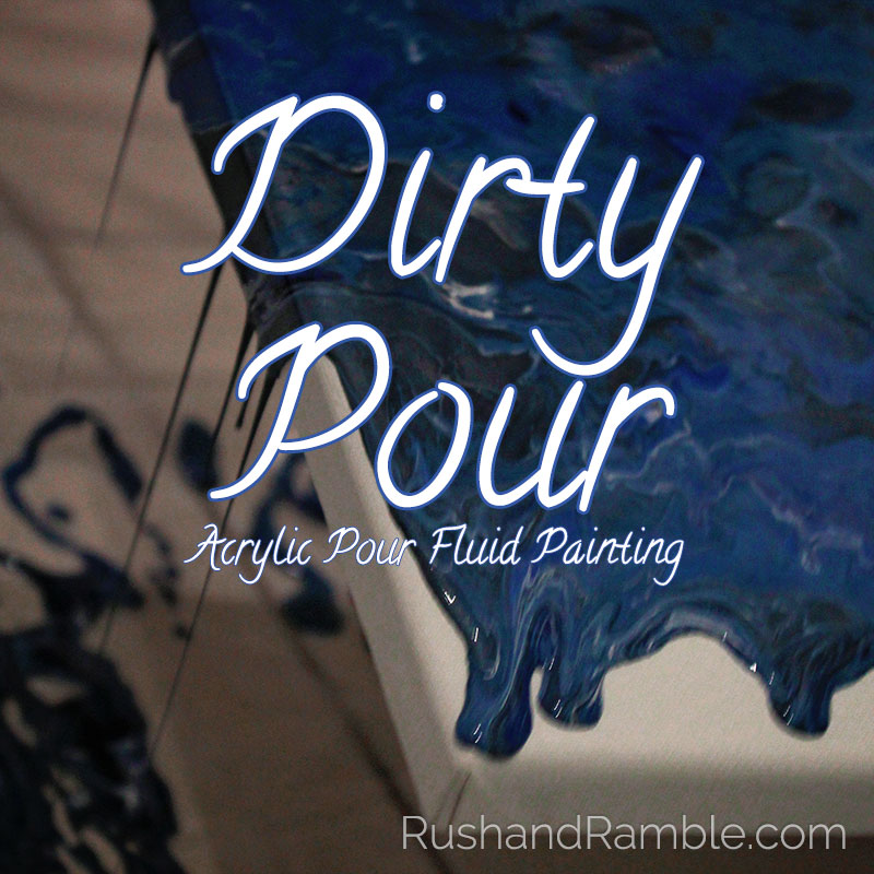 Dirty Pour Acrylic Pour Fluid Painting For Beginners Rush Ramble