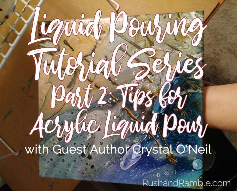 Liquid Pouring Tutorial Series Part 2: Tips for Acrylic Liquid Pour